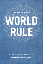 World Rule: Accountability, Legitimacy, and the Design of Global Governance